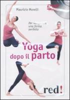 Yoga dopo il parto. Per recuperare una forma perfetta. DVD - Morelli, Maurizio