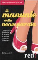 Il manuale della neoseparata. Come tornare splendida in sei mesi (e trovare un nuovo fidanzato) - Andrioli, Betta