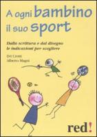 A ogni bambino il suo sport. Dalla scrittura e dal disegno le indicazioni per scegliere - Crotti, Evi; Magni, Alberto