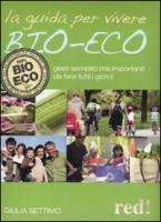 La guida per vivere bio-eco. Gesti semplici ma importanti da fare tutti i giorni - Settimo, Giulia