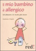 Il mio bambino è allergico. Gli alimenti e le ricette più sicure - Trapani, Gianfranco