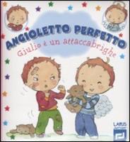 Giulio è un attaccabrighe. Angioletto perfetto - Beaumont, Emilie; Blanchut, Fabienne; Dubois, Camille