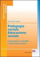 Pedagogia sociale educazione sociale. Costruzione scientifica e intervento pratico - Pérez Serrano, Gloria
