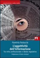 L'oggettività dell'informazione. Tra mito professionale e ideale regolativo - Festuccia, Flaminia