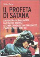 Il profeta di Satana. Autobiografia raccontata da Ricardo Ramirez, il cyber criminale che terrorizzò l'America degli anni '80 - Fazio, Silvio
