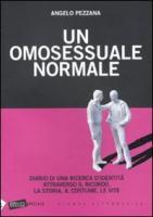Un omosessuale normale. Diario di una ricerca d'identità attraverso il ricordo, la storia, il costume, le vite - Pezzana, Angelo