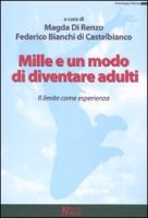 Mille e un modo di diventare adulti. Il limite come esperienza - Bianchi di Castelbianco, Federico; Di Renzo, Magda