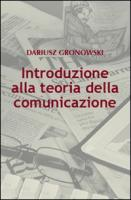 Introduzione alla teoria della comunicazione - Gronowski, Dariusz