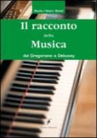 Il racconto della musica. Dal gregoriano al debussy - Mazzi, M. Chiara