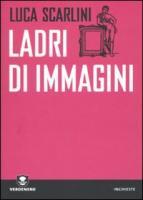 Ladri di immagini - Scarlini, Luca