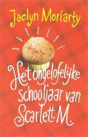 Het ongelooflijke schooljaar van Scarlett M. / druk 2 - Moriarty, J.
