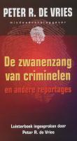 De zwanenzang van criminelen / druk 1 - Vries, P.R. de