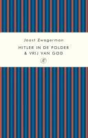 Hitler in de polder & Vrij van God / druk 1 - Zwagerman, J.