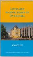 Literaire wandelingen in Overijssel / Zwolle / druk 1 - Meijerink-Wijnbeek, A.; Wal, G. van der