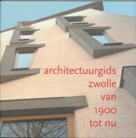 Nieuwe architectuurgids van Zwolle / druk 1 - Hoogstraten, Dorine van