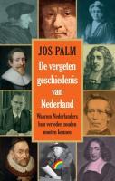 De vergeten geschiedenis van Nederland / druk 1 - Palm, J.