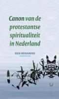 Canon van de protestantse spiritualiteit in Nederland / druk 1 - Benjamins, Rick