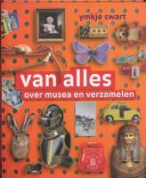 Van alles over musea en verzamelingen / druk 1 - Swart, Y.