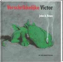 Verschrikkelijke Victor / druk 1 - Rowe, J.A.