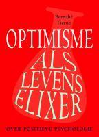 Optimisme als levenselixer / druk 1 - Tierno, B.