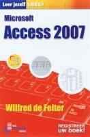 Leer jezelf Snel / Microsoft Access 2007 / druk 1 - Feiter, W. de