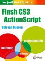 Leer jezelf MAKKELIJK Flash CS3 ActionScript / druk 1 - Duuren, B. van