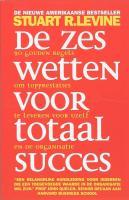 De zes wetten voor totaal succes / druk 1 - Levine, S.R.