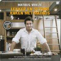 Lekker en gezond koken met Mathijs / druk 1 - Vrieze, M.