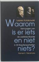 Waarom is er iets en niet niets ? / druk 1 - Kolakowski, L.