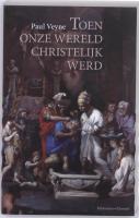 Toen onze wereld christelijk werd / druk 1 - Veyne, Paul