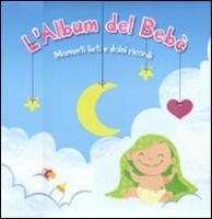 L'album del bebè. Momenti lieti e dolci ricordi