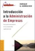 Introduccion a la Administracion de Empresas: Guia Para Exploradores de la Complejidad Organizativa - Herrscher, Enrique G.