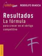 Resultados. la Formula Para Crecer en el Vertigo Competitivo: Con Apendice en Internet - Biasca, Rodolfo E.