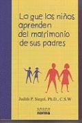 Lo Que los Ninos Aprenden del Matrimonio de Sus Padres - Siegel, Judith P.