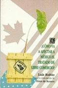 Como Va Afectar a Mexico El Tratado de Libre Comercio? - Rubio Freidberg, Luis
