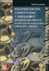 Industrializacion, Competitivadad y Desequilibrio Externo en Mexico: Un Enfoque Macroindustrial y Financiero (1929-2010) - Villarreal, Rene