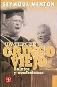 UN TERCER GRINGO VIEJO RELATOS Y CONFESIONES