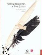 Aproximaciones a Sor Juana - Rojas Rebolledo, Eduardo; Lorenzano, Sandra