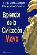 El Esplendor de la Civilizacion Maya - Campero, Cecilia Cortina; Marquez, Alfonso Miranda
