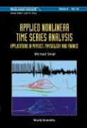 Applied Nonlinear Time Series Analysis: Applications in Physics, Physiology and Finance - Small, Michael