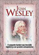 Juan Wesley: El Pequeno Hombre Que Incendio Inglaterra Con Grandes Avivamientos - Miller, Basil