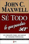 Se Todo Lo Que Puedas Ser SC: A Challenge to Rich Your Maximum Potential - Maxwell, John C.; Zondervan Publishing
