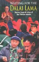 Waiting for the Dalai Lama: Stories from All Sides of the Tibetan Debate - Rozeboom, Annelie