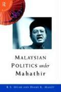 Malaysian Politics Under Mahathir - Milne, R. S.; Mauzy, Diane K.; Mauzy, Diane K.