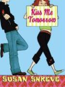 Kiss Me Tomorrow - Shreve, Susan