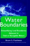 Water Boundaries: Demystifying Land Boundaries Adjacent to Tidal or Navigable Waters - Flushman, Bruce S.; Flushman