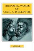 The Poetic Works of Cecil A. Phillips Sr. Volume 1 - Phillips Sr, Cecil A.