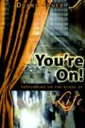 You're On!: Performing on the Stage of Life - Jones, Duane