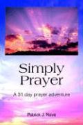Simply Prayer: A 31 Day Prayer Adventure - Nave, Patrick J.