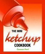 The Mini Ketchup Cookbook - Pearl, Cameron